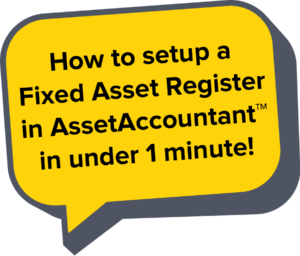 Yellow Speech Bubble that Says How to Setup a Fixed Asset Register in AssetAccountant in Under 1 Minute